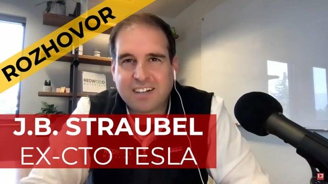 ROZHOVOR J.B. STRAUBEL EX-CTO TESLA